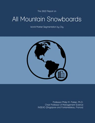 The 2022 Report on All Mountain Snowboards: World Market Segmentation by City