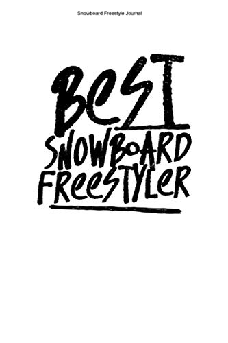 Snowboard Freestyle Journal: 100 Pages   Lined Interior   Games Team Boarder Snowflake Winter Holidays Slope Jump Athlete Vacation Boarding Sport Gift Tricks Board Crew