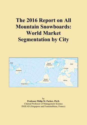 The 2016 Report on All Mountain Snowboards: World Market Segmentation by City