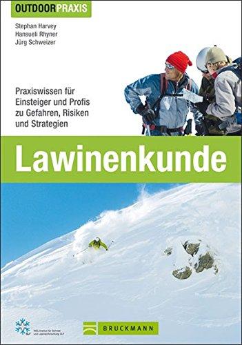 Outdoor Praxis Lawinenkunde: Praxiswissen für Einsteiger und Profis zu Gefahren, Risiken und Strategien auf Skitour, beim Snowboarden, Freeriden, Variantenfahren oder Schneeschuhwandern