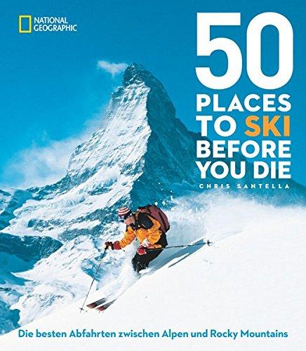 50 einmalige Orte zum Skifahren: Die besten Abfahrten zwischen Alpen und Rocky Mountains